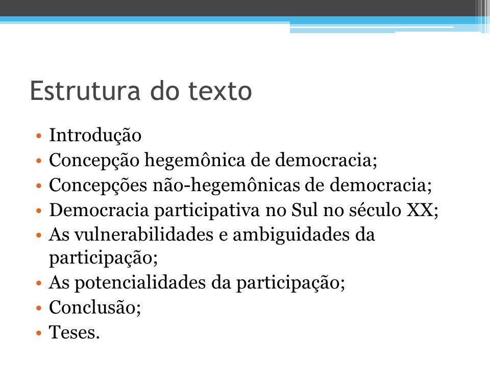 Estrutura do texto Introdução Concepção hegemônica de democracia; Concepções não-hegemônicas de democracia; Democracia participativa no Sul no século