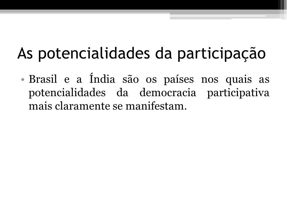 As potencialidades da participação Brasil e a Índia são os países nos quais as potencialidades da democracia participativa mais claramente se manifest