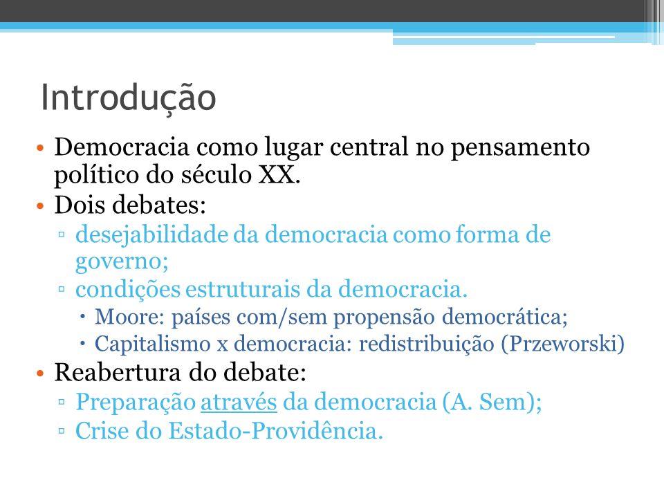 Introdução Democracia como lugar central no pensamento político do século XX. Dois debates: desejabilidade da democracia como forma de governo; condiç