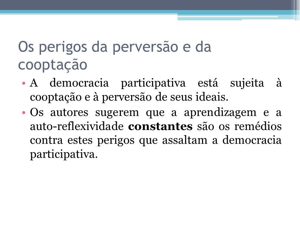 Os perigos da perversão e da cooptação A democracia participativa está sujeita à cooptação e à perversão de seus ideais. Os autores sugerem que a apre