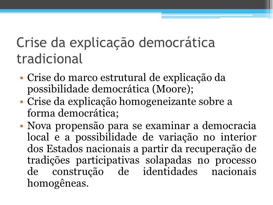Crise da explicação democrática tradicional Crise do marco estrutural de explicação da possibilidade democrática (Moore); Crise da explicação homogene