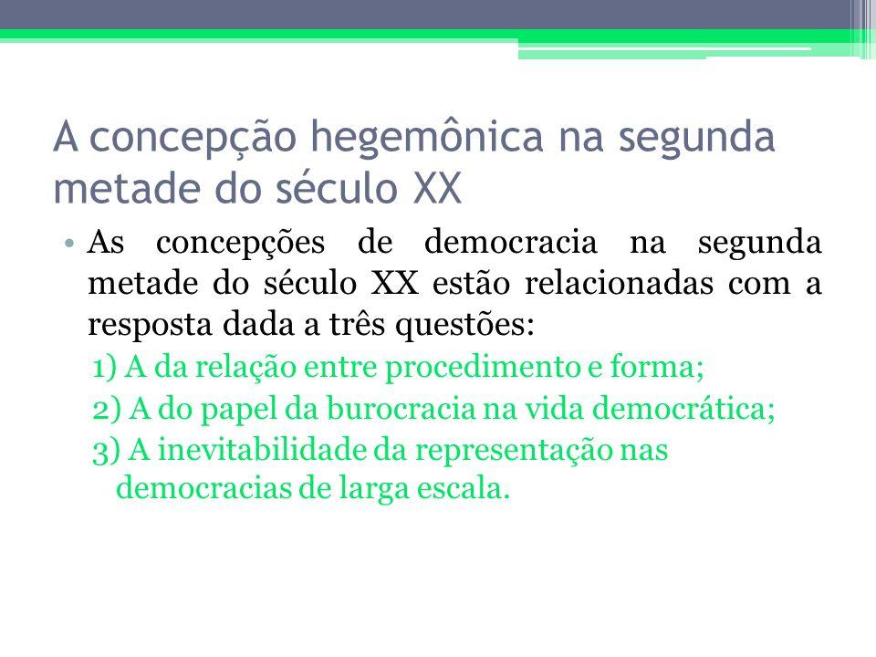 A concepção hegemônica na segunda metade do século XX As concepções de democracia na segunda metade do século XX estão relacionadas com a resposta dad