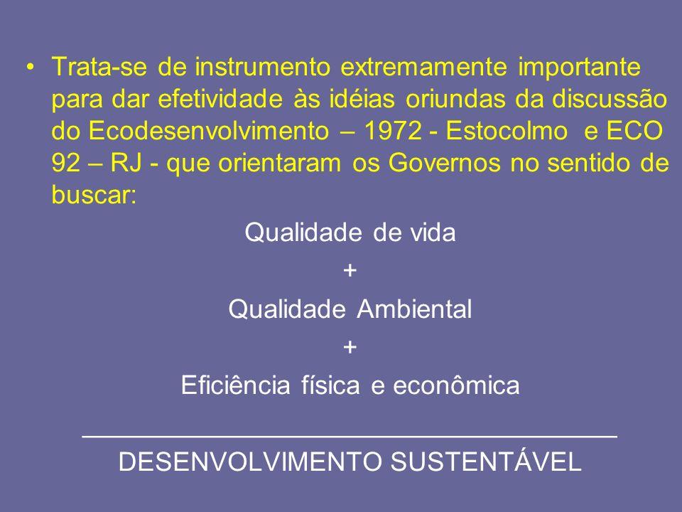 Trata-se de instrumento extremamente importante para dar efetividade às idéias oriundas da discussão do Ecodesenvolvimento – 1972 - Estocolmo e ECO 92