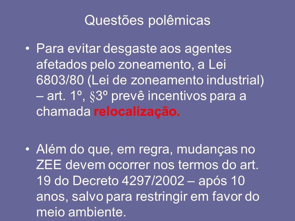 Questões polêmicas Para evitar desgaste aos agentes afetados pelo zoneamento, a Lei 6803/80 (Lei de zoneamento industrial) – art. 1º, §3º prevê incent