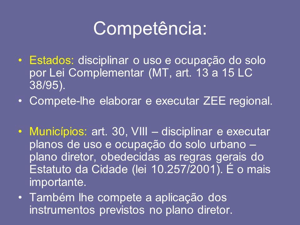 Competência: Estados: disciplinar o uso e ocupação do solo por Lei Complementar (MT, art. 13 a 15 LC 38/95). Compete-lhe elaborar e executar ZEE regio