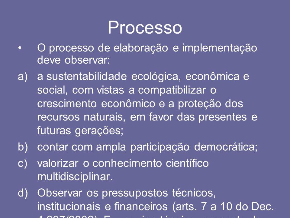 Processo O processo de elaboração e implementação deve observar: a)a sustentabilidade ecológica, econômica e social, com vistas a compatibilizar o cre
