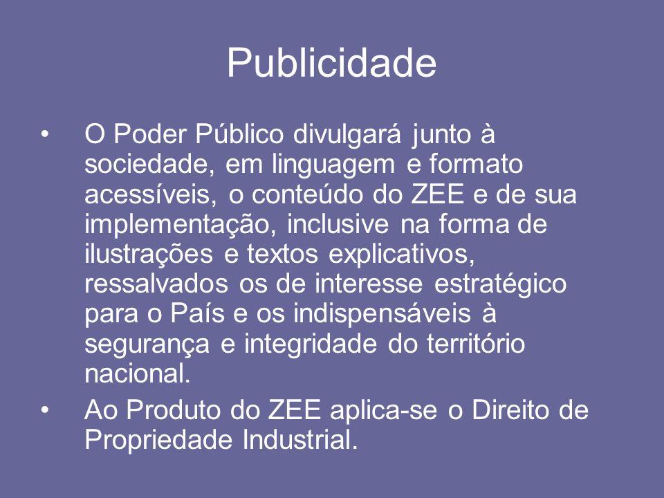 Publicidade O Poder Público divulgará junto à sociedade, em linguagem e formato acessíveis, o conteúdo do ZEE e de sua implementação, inclusive na for