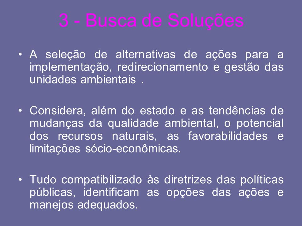 3 - Busca de Soluções A seleção de alternativas de ações para a implementação, redirecionamento e gestão das unidades ambientais. Considera, além do e