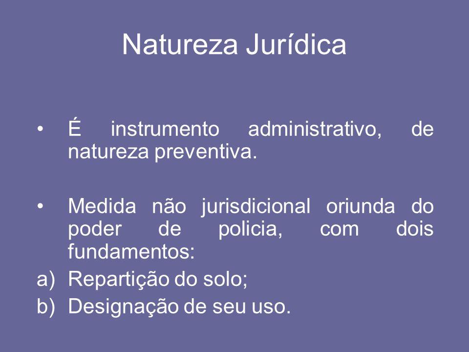 Natureza Jurídica É instrumento administrativo, de natureza preventiva. Medida não jurisdicional oriunda do poder de policia, com dois fundamentos: a)