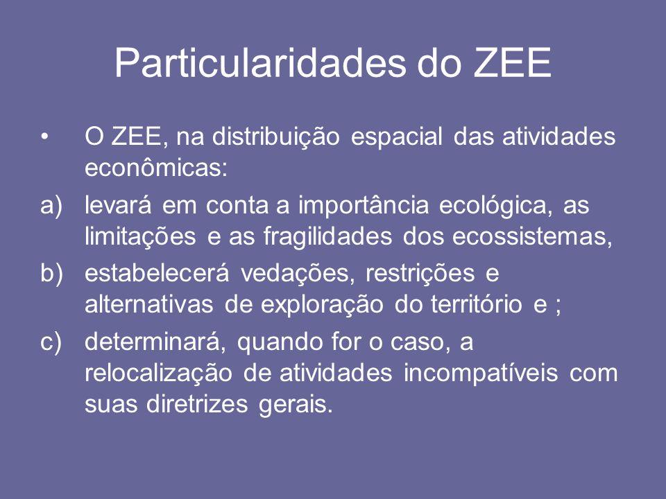 Particularidades do ZEE Os critérios a serem utilizados para o zoneamento são fixados pela Administração Pública porém isso não pode ocorrer de forma arbitrária, uma vez que os princípios inerentes a validade dos atos administrativos devem ser observados, como a legalidade, a publicidade e o interesse público.