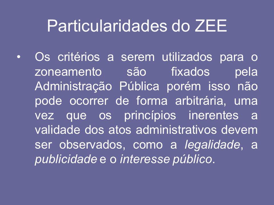 Particularidades do ZEE Os critérios a serem utilizados para o zoneamento são fixados pela Administração Pública porém isso não pode ocorrer de forma