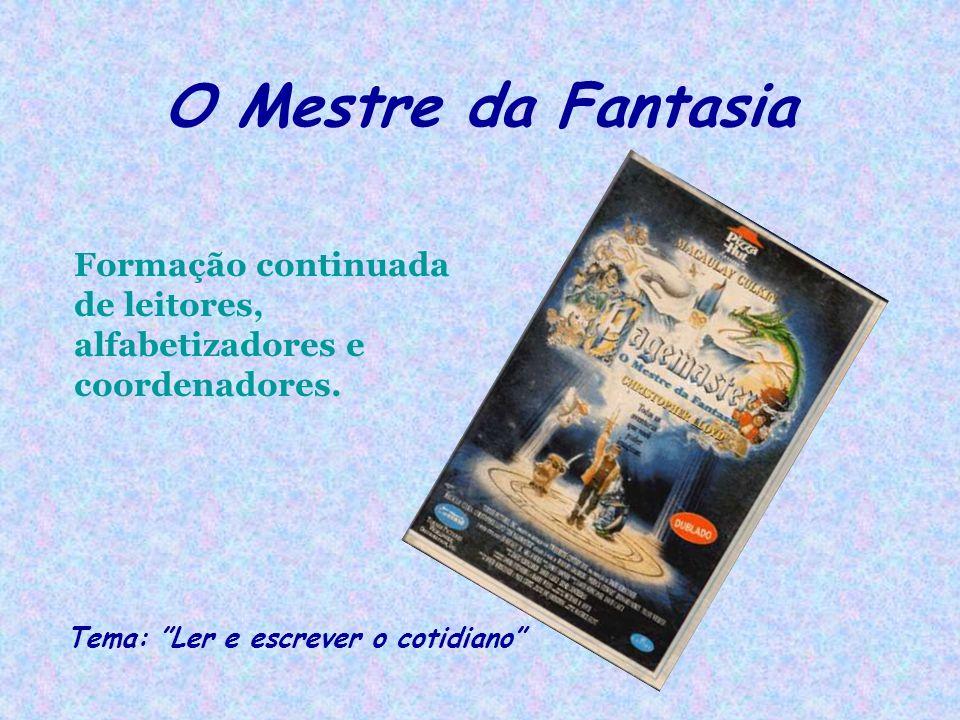 O Mestre da Fantasia Formação continuada de leitores, alfabetizadores e coordenadores. Tema: Ler e escrever o cotidiano