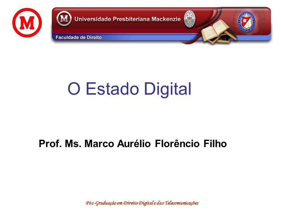 Pós-Graduação em Direito Digital e das Telecomunicações O Estado Digital Prof. Ms. Marco Aurélio Florêncio Filho