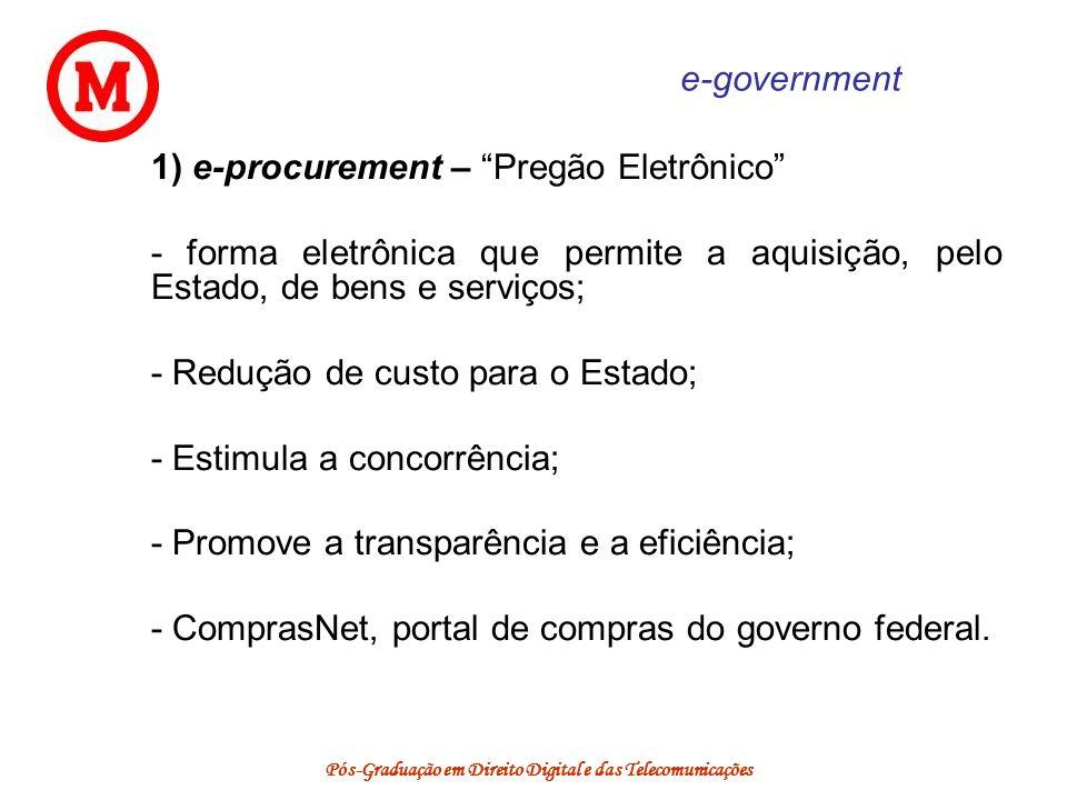 Pós-Graduação em Direito Digital e das Telecomunicações e-government 1) e-procurement – Pregão Eletrônico - forma eletrônica que permite a aquisição,