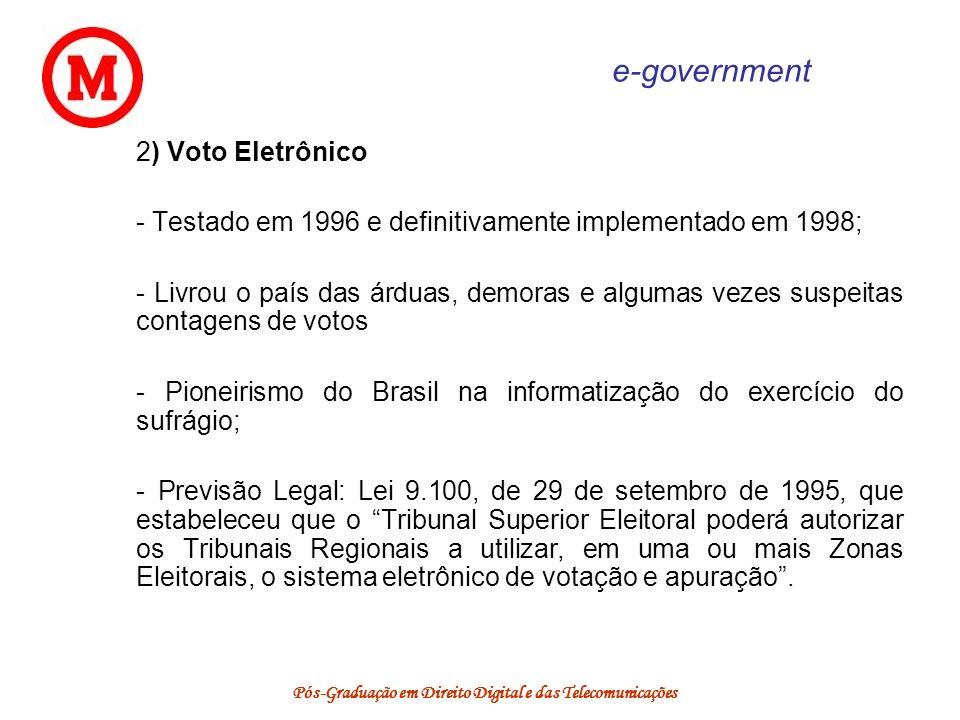 Pós-Graduação em Direito Digital e das Telecomunicações e-government 2) Voto Eletrônico - Testado em 1996 e definitivamente implementado em 1998; - Li