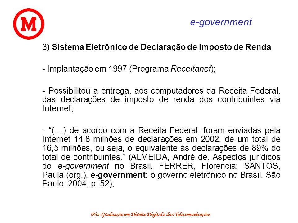 Pós-Graduação em Direito Digital e das Telecomunicações e-government 3) Sistema Eletrônico de Declaração de Imposto de Renda - Implantação em 1997 (Pr