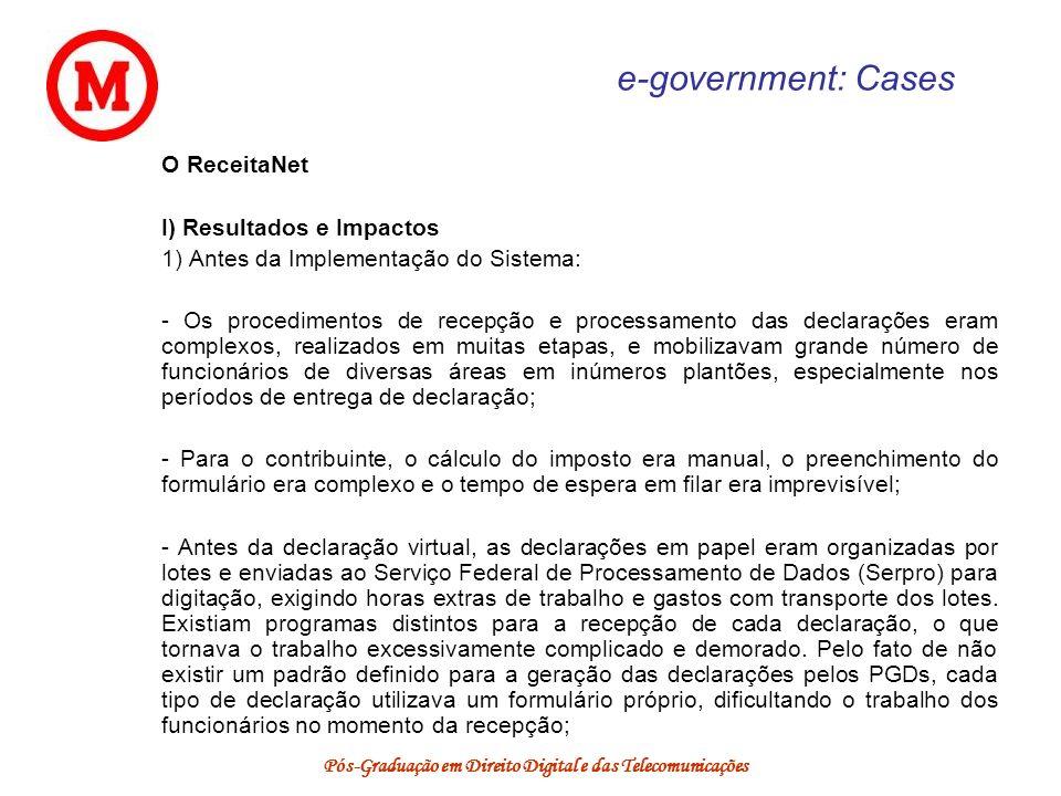 Pós-Graduação em Direito Digital e das Telecomunicações e-government: Cases O ReceitaNet I) Resultados e Impactos 1) Antes da Implementação do Sistema