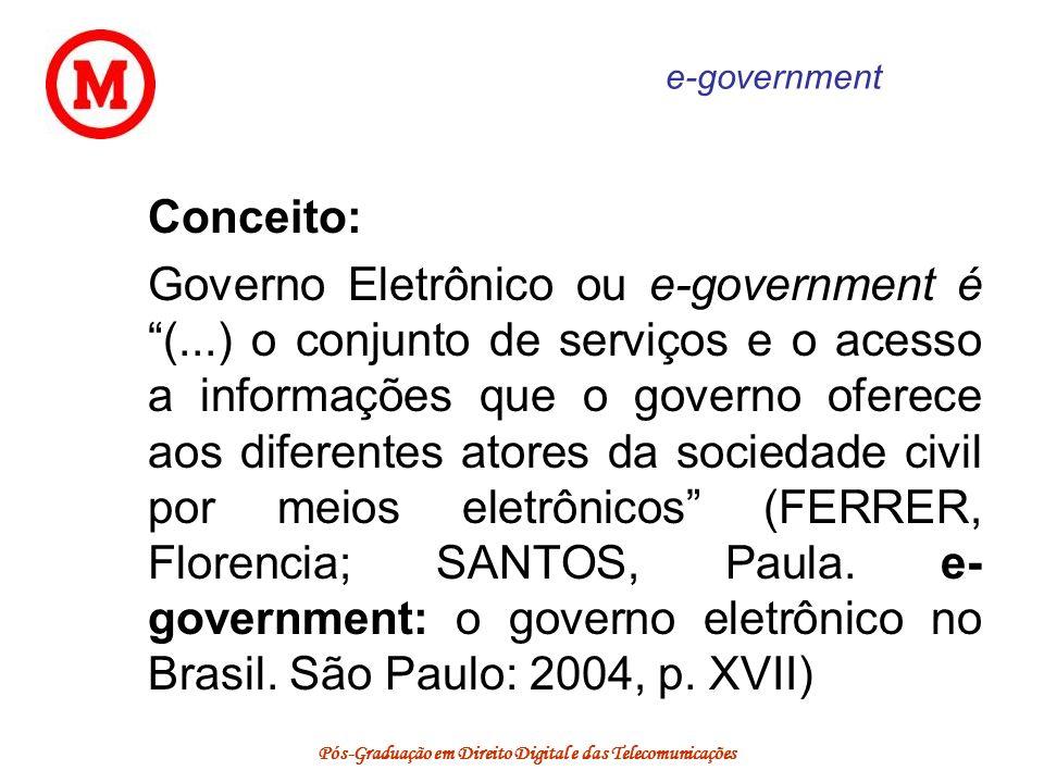 Pós-Graduação em Direito Digital e das Telecomunicações e-government Conceito: Governo Eletrônico ou e-government é (...) o conjunto de serviços e o a