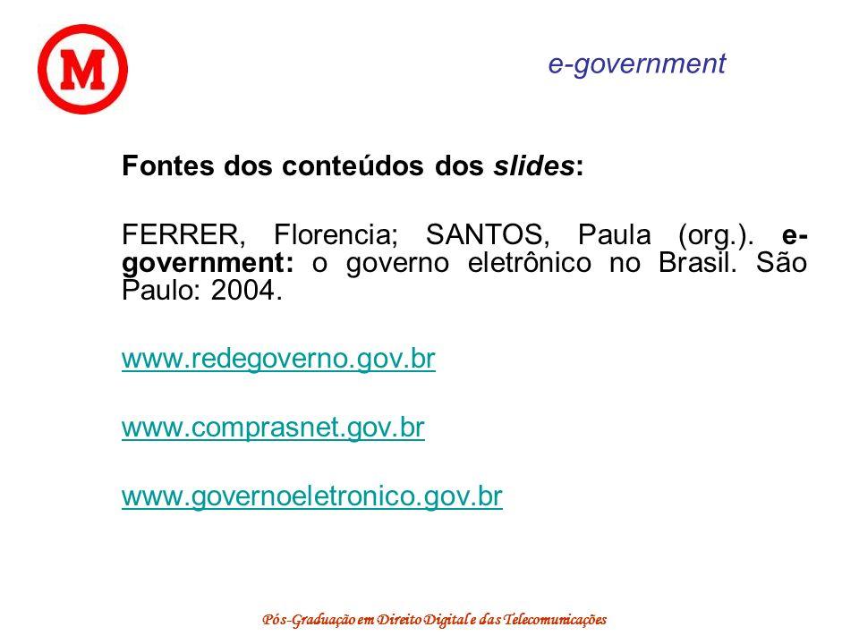 Pós-Graduação em Direito Digital e das Telecomunicações e-government Fontes dos conteúdos dos slides: FERRER, Florencia; SANTOS, Paula (org.). e- gove