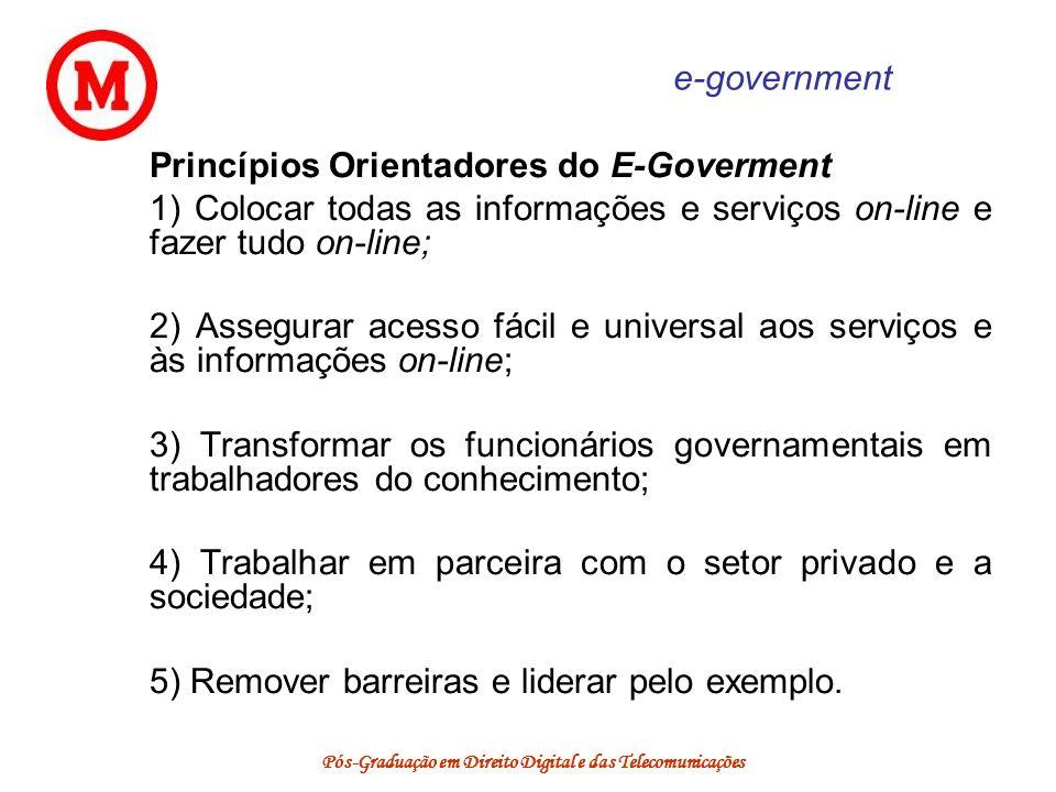 Pós-Graduação em Direito Digital e das Telecomunicações e-government Princípios Orientadores do E-Goverment 1) Colocar todas as informações e serviços