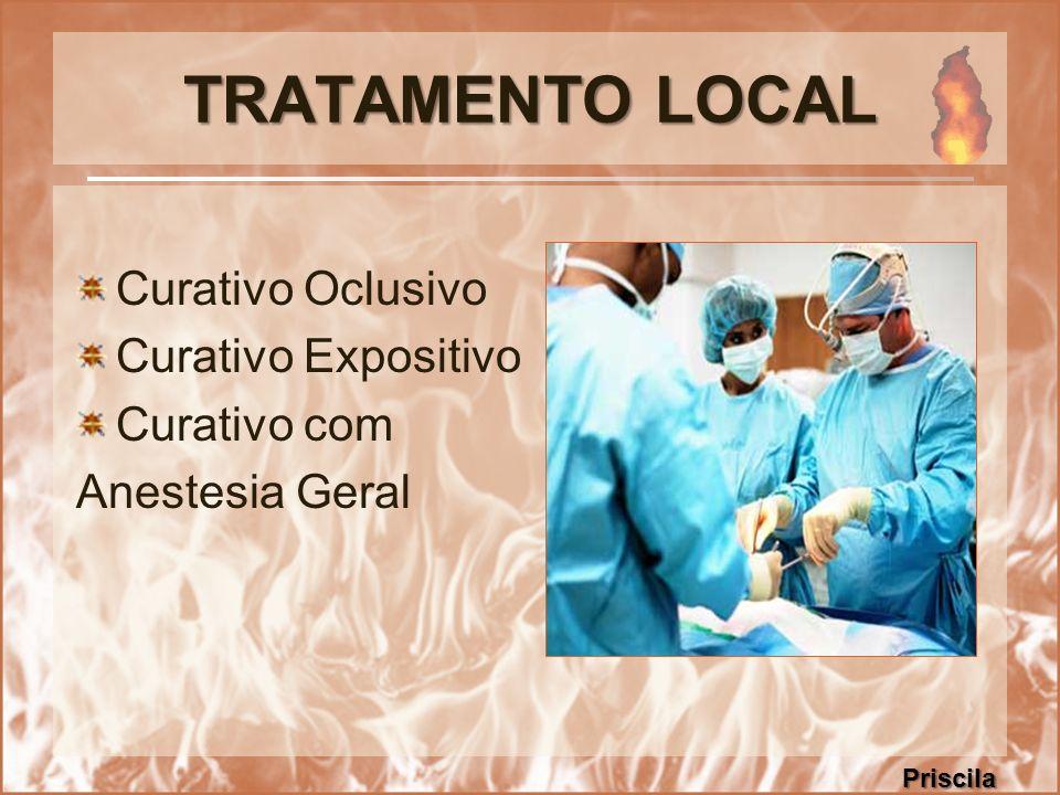 TRATAMENTO LOCAL Curativo Oclusivo Curativo Expositivo Curativo com Anestesia Geral Priscila