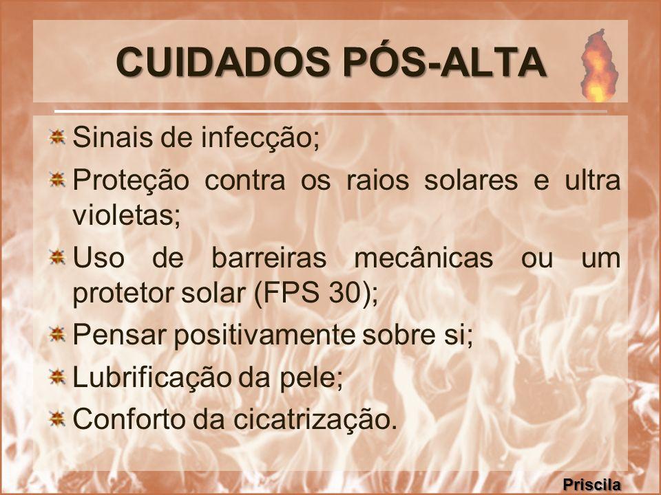 CUIDADOS PÓS-ALTA Sinais de infecção; Proteção contra os raios solares e ultra violetas; Uso de barreiras mecânicas ou um protetor solar (FPS 30); Pen