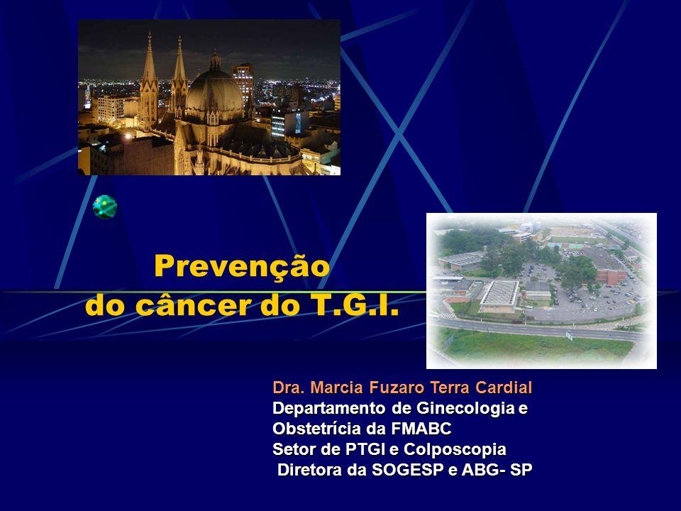Dra. Marcia Fuzaro Terra Cardial Departamento de Ginecologia e Obstetrícia da FMABC Setor de PTGI e Colposcopia Diretora da SOGESP e ABG- SP Diretora