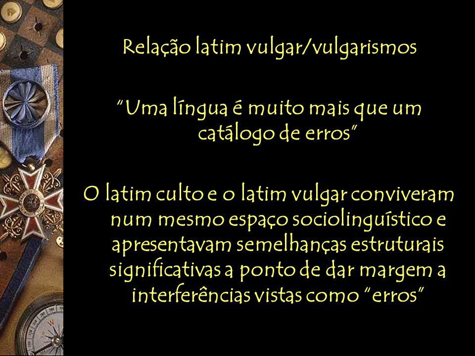 Relação latim vulgar/vulgarismos Uma língua é muito mais que um catálogo de erros O latim culto e o latim vulgar conviveram num mesmo espaço socioling