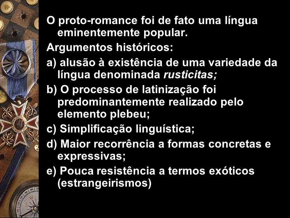 O proto-romance foi de fato uma língua eminentemente popular. Argumentos históricos: a) alusão à existência de uma variedade da língua denominada rust