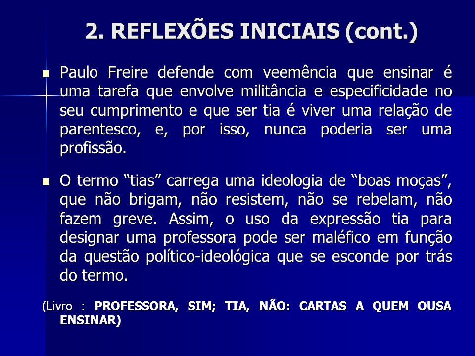2. REFLEXÕES INICIAIS (cont.) Paulo Freire defende com veemência que ensinar é uma tarefa que envolve militância e especificidade no seu cumprimento e