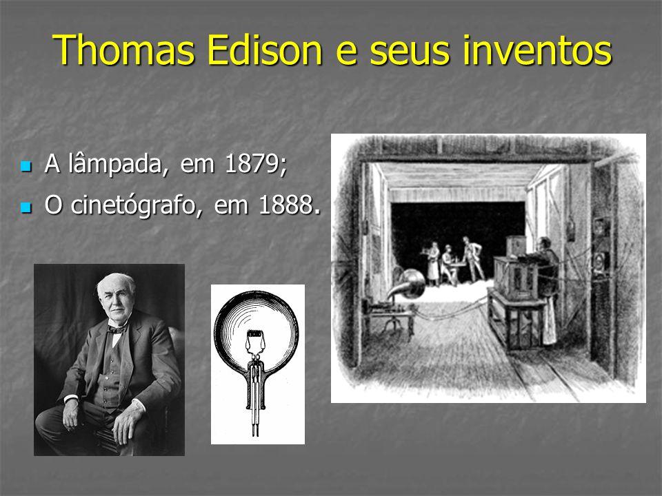 Thomas Edison e seus inventos A lâmpada, em 1879; A lâmpada, em 1879; O cinetógrafo, em 1888. O cinetógrafo, em 1888.