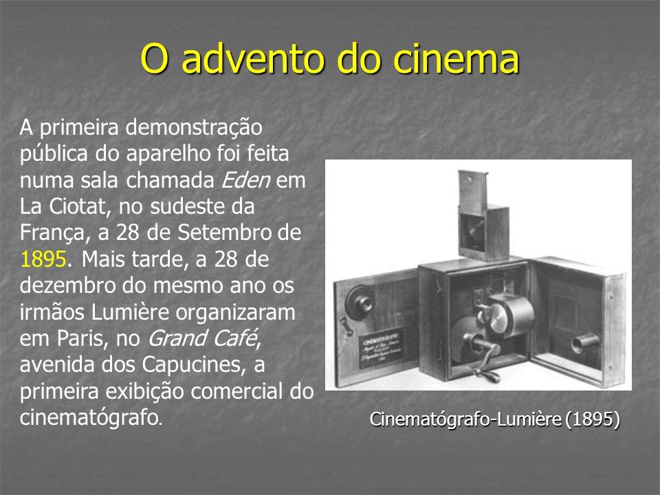 O advento do cinema Cinematógrafo-Lumière (1895) A primeira demonstração pública do aparelho foi feita numa sala chamada Eden em La Ciotat, no sudeste