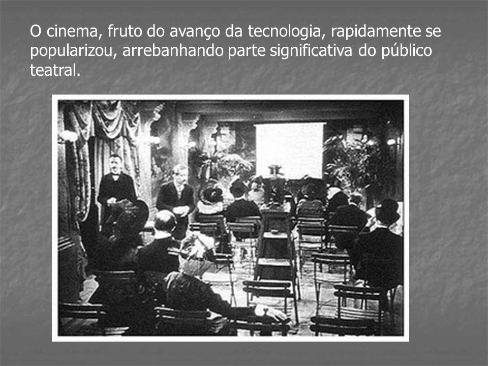O cinema, fruto do avanço da tecnologia, rapidamente se popularizou, arrebanhando parte significativa do público teatral.