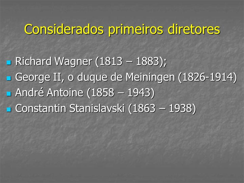 Considerados primeiros diretores Richard Wagner (1813 – 1883); Richard Wagner (1813 – 1883); George II, o duque de Meiningen (1826-1914) George II, o