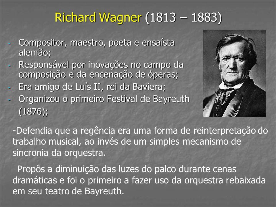 Richard Wagner (1813 – 1883) - Compositor, maestro, poeta e ensaísta alemão; - Responsável por inovações no campo da composição e da encenação de óper