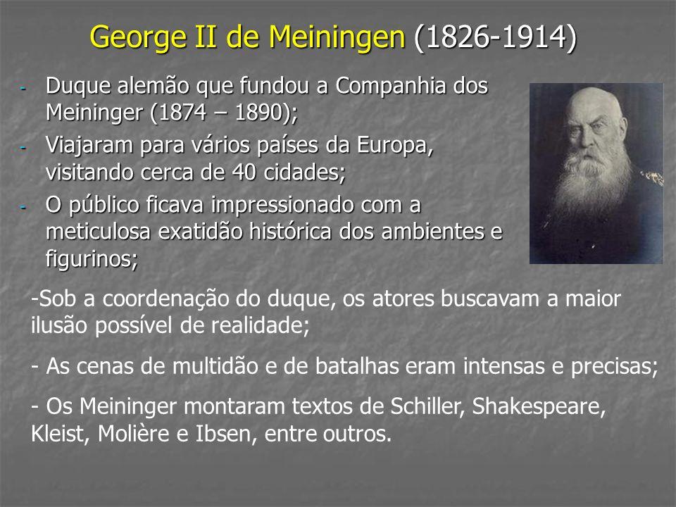 George II de Meiningen (1826-1914) - Duque alemão que fundou a Companhia dos Meininger (1874 – 1890); - Viajaram para vários países da Europa, visitan