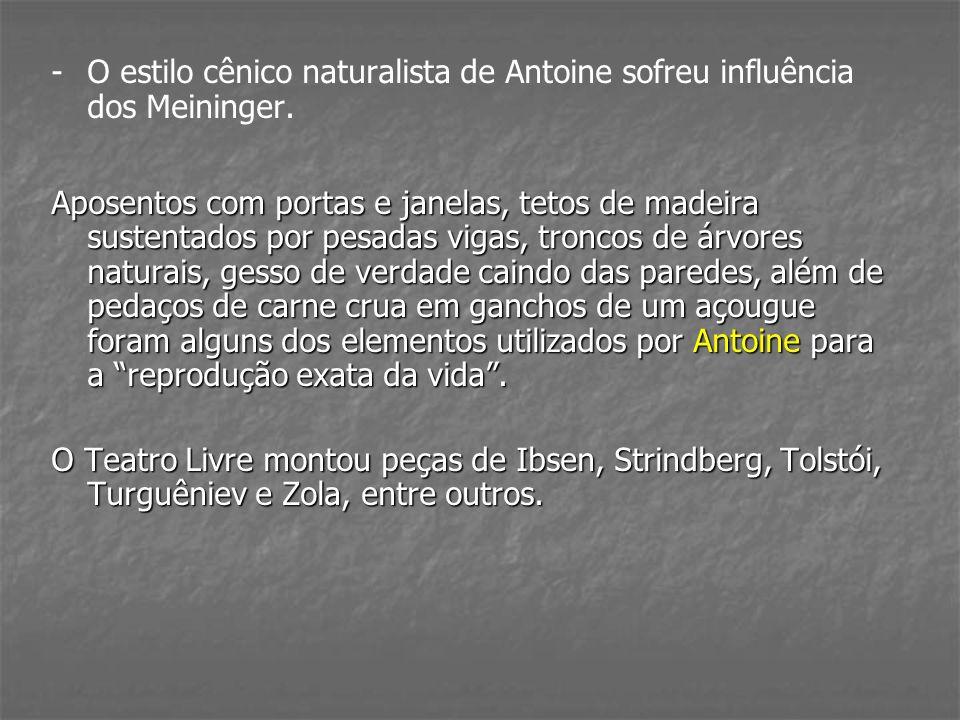 - -O estilo cênico naturalista de Antoine sofreu influência dos Meininger. Aposentos com portas e janelas, tetos de madeira sustentados por pesadas vi