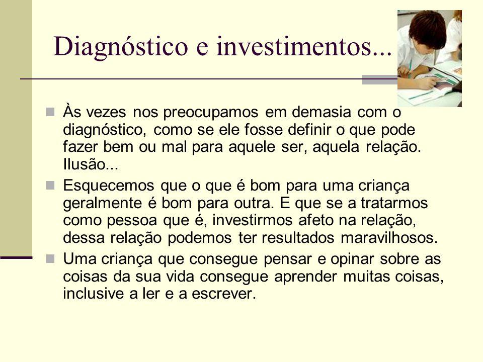 Diagnóstico e investimentos... Às vezes nos preocupamos em demasia com o diagnóstico, como se ele fosse definir o que pode fazer bem ou mal para aquel
