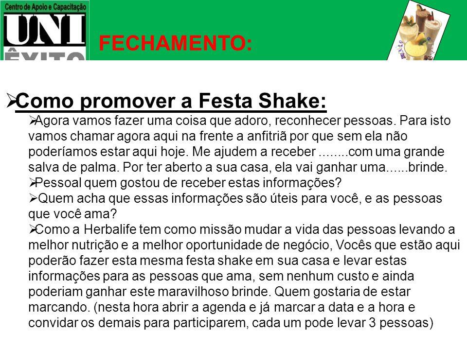 FECHAMENTO: Como promover a Festa Shake: Agora vamos fazer uma coisa que adoro, reconhecer pessoas. Para isto vamos chamar agora aqui na frente a anfi