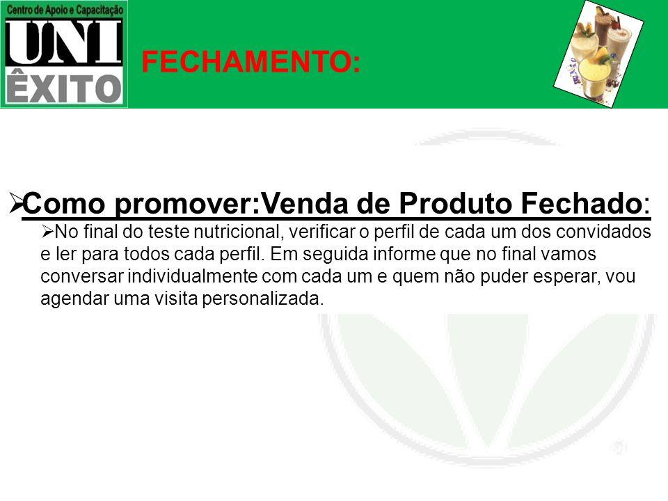 FECHAMENTO: Como promover:Venda de Produto Fechado: No final do teste nutricional, verificar o perfil de cada um dos convidados e ler para todos cada