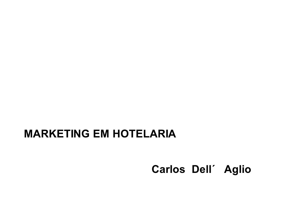 MARKETING EM HOTELARIA Carlos Dell´ Aglio