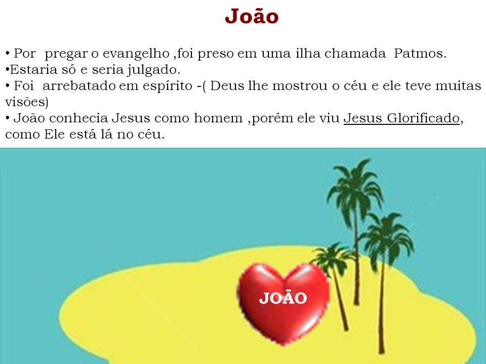 João Por pregar o evangelho,foi preso em uma ilha chamada Patmos. Estaria só e seria julgado. Foi arrebatado em espírito -( Deus lhe mostrou o céu e e