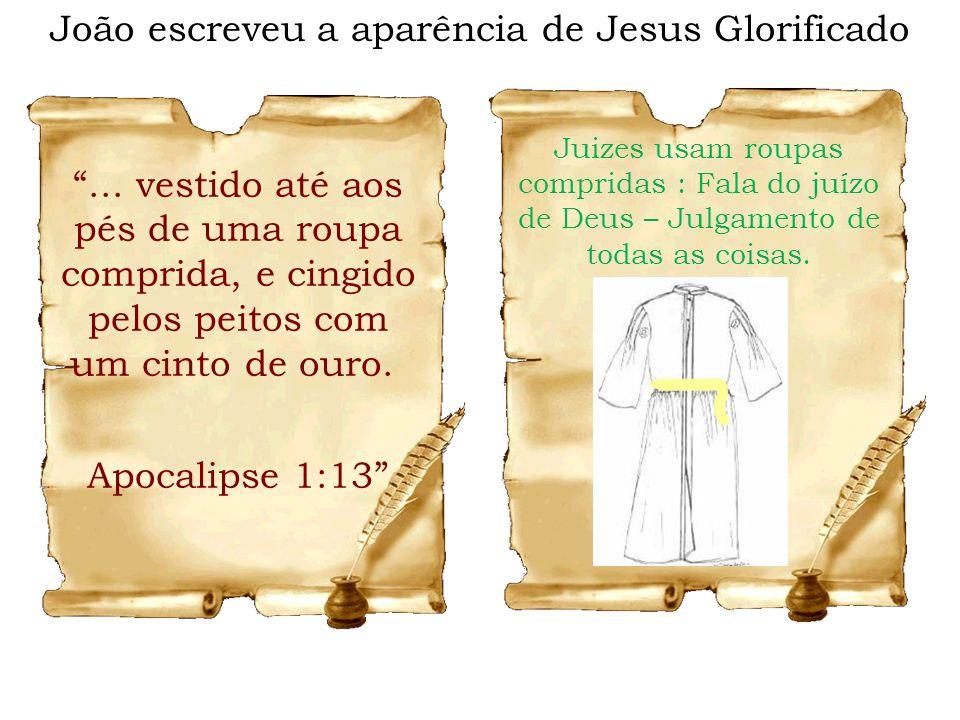 ... vestido até aos pés de uma roupa comprida, e cingido pelos peitos com um cinto de ouro. Apocalipse 1:13 João escreveu a aparência de Jesus Glorifi