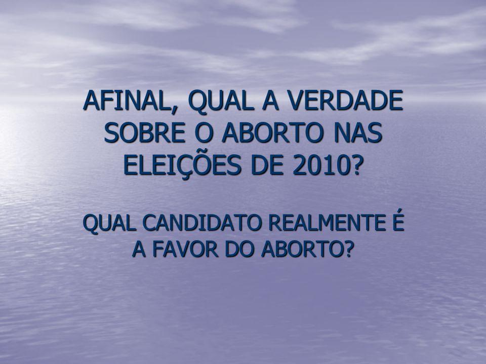 AFINAL, QUAL A VERDADE SOBRE O ABORTO NAS ELEIÇÕES DE 2010? QUAL CANDIDATO REALMENTE É A FAVOR DO ABORTO?