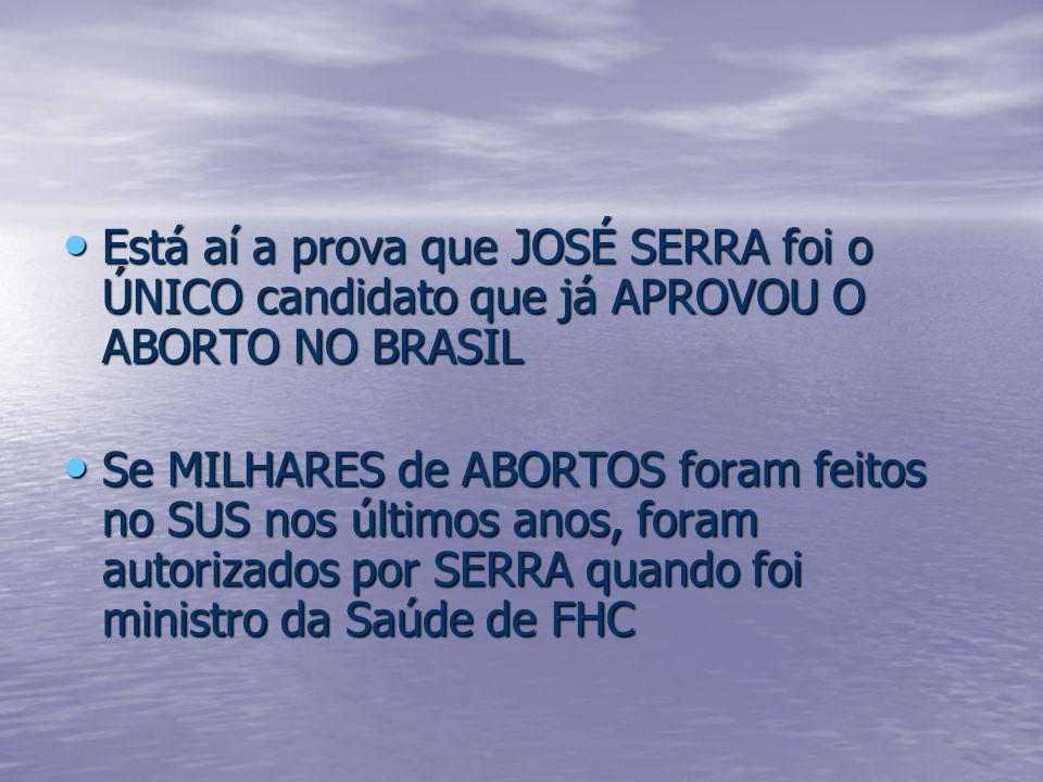 Está aí a prova que JOSÉ SERRA foi o ÚNICO candidato que já APROVOU O ABORTO NO BRASIL Está aí a prova que JOSÉ SERRA foi o ÚNICO candidato que já APR