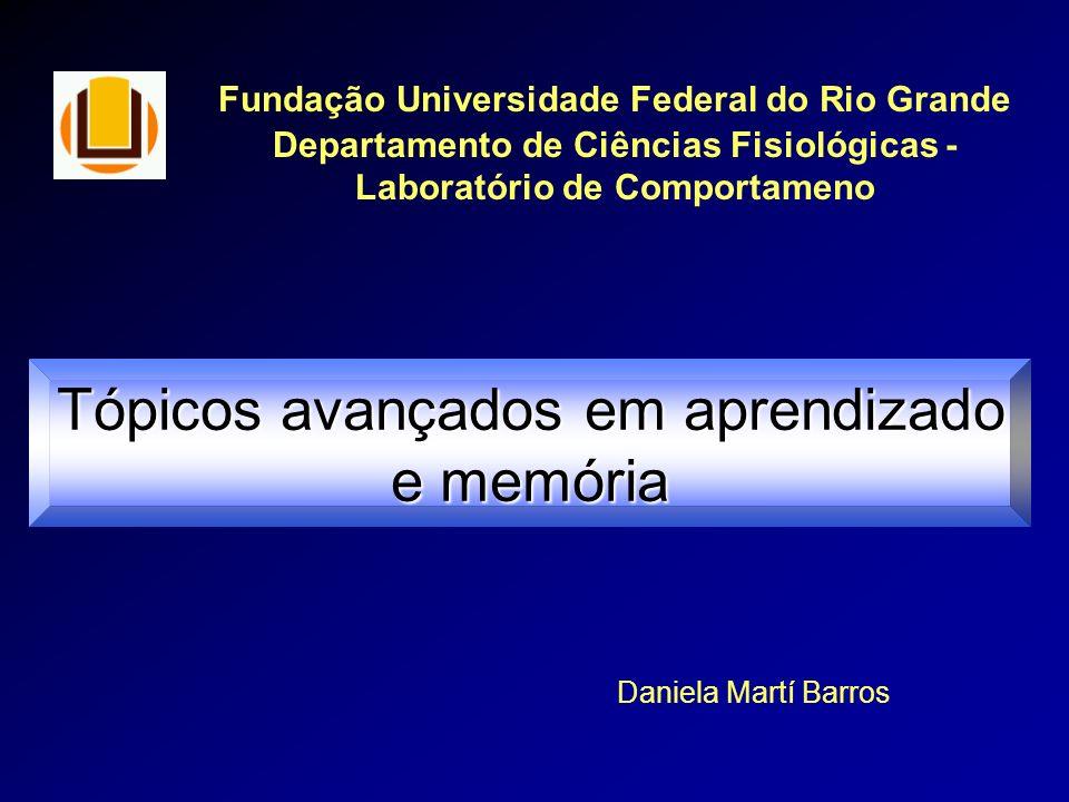 Fundação Universidade Federal do Rio Grande Departamento de Ciências Fisiológicas - Laboratório de Comportameno Daniela Martí Barros Tópicos avançados
