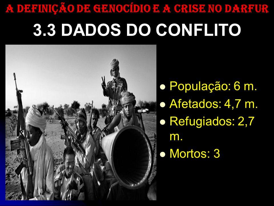 3.3 DADOS DO CONFLITO População: 6 m. Afetados: 4,7 m. Refugiados: 2,7 m. Mortos: 3 A DEFINIÇÃO DE GENOCÍDIO E A CRISE NO DARFUR