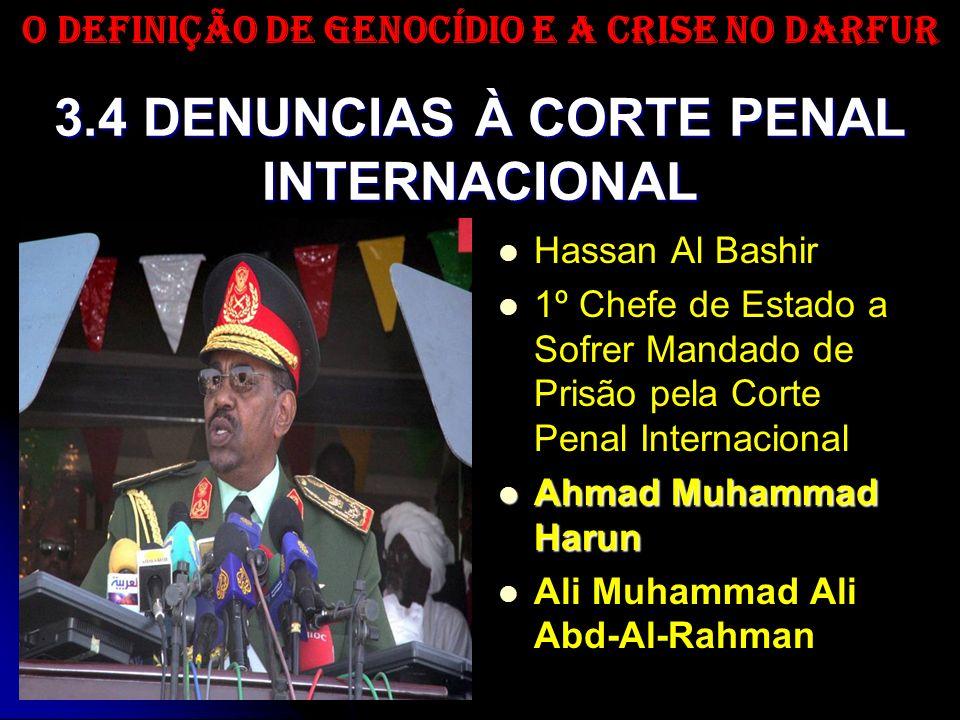 3.4 DENUNCIAS À CORTE PENAL INTERNACIONAL Hassan Al Bashir 1º Chefe de Estado a Sofrer Mandado de Prisão pela Corte Penal Internacional Ahmad Muhammad