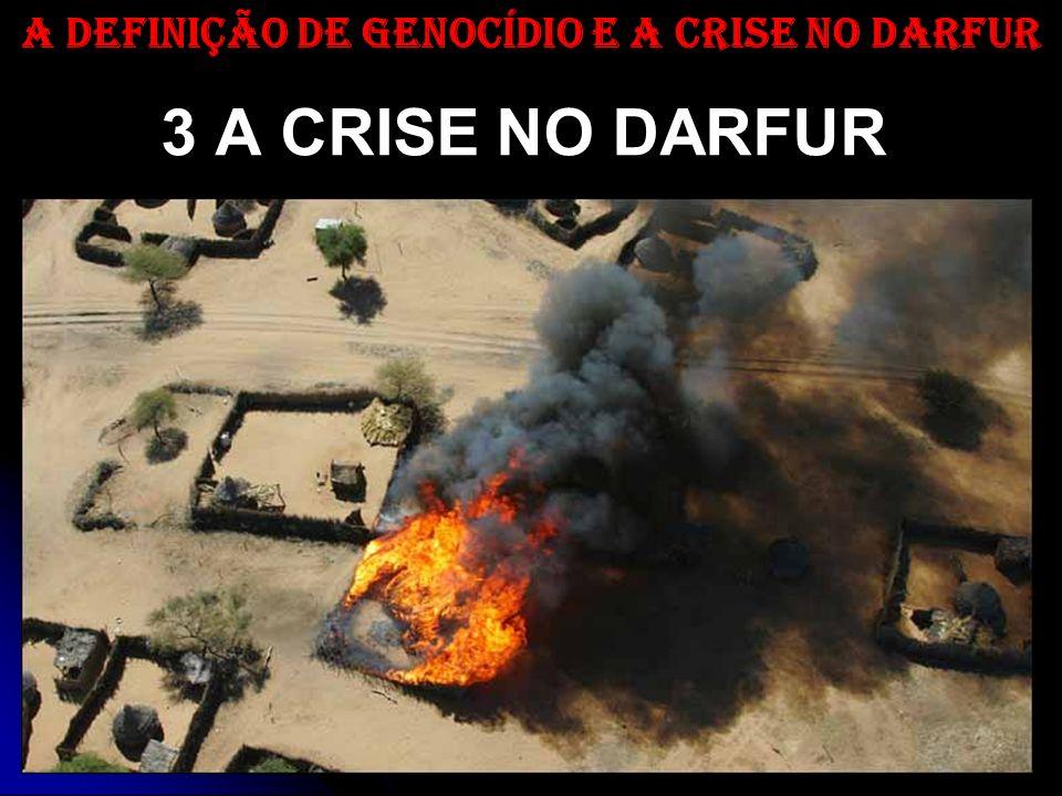 3 A CRISE NO DARFUR A DEFINIÇÃO DE GENOCÍDIO E A CRISE NO DARFUR