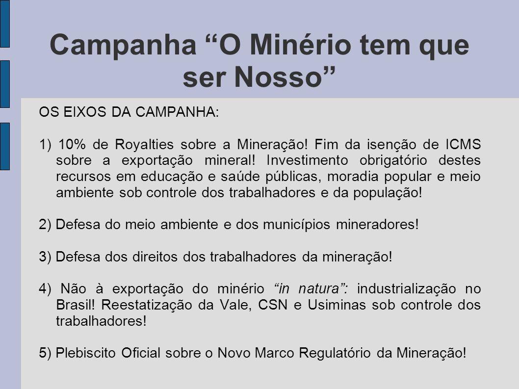 Campanha O Minério tem que ser Nosso OS EIXOS DA CAMPANHA: 1) 10% de Royalties sobre a Mineração! Fim da isenção de ICMS sobre a exportação mineral! I